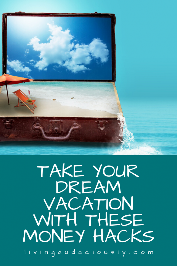 Take Your Dream Vacation with These Money Hacks