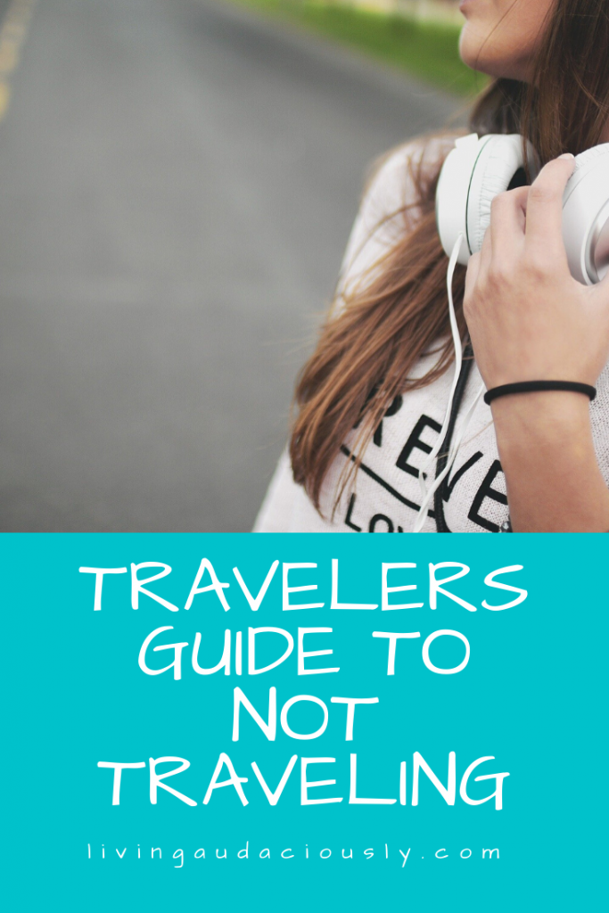 Travelers Guide to Not Traveling