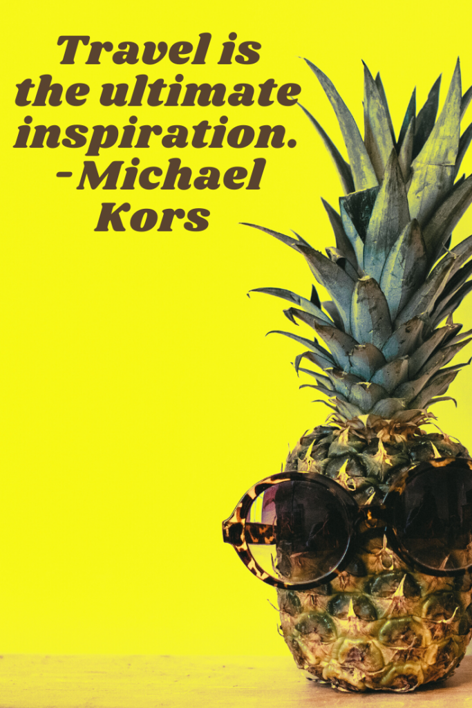 """""""Travel is the ultimate inspiration."""" Michael Kors"""