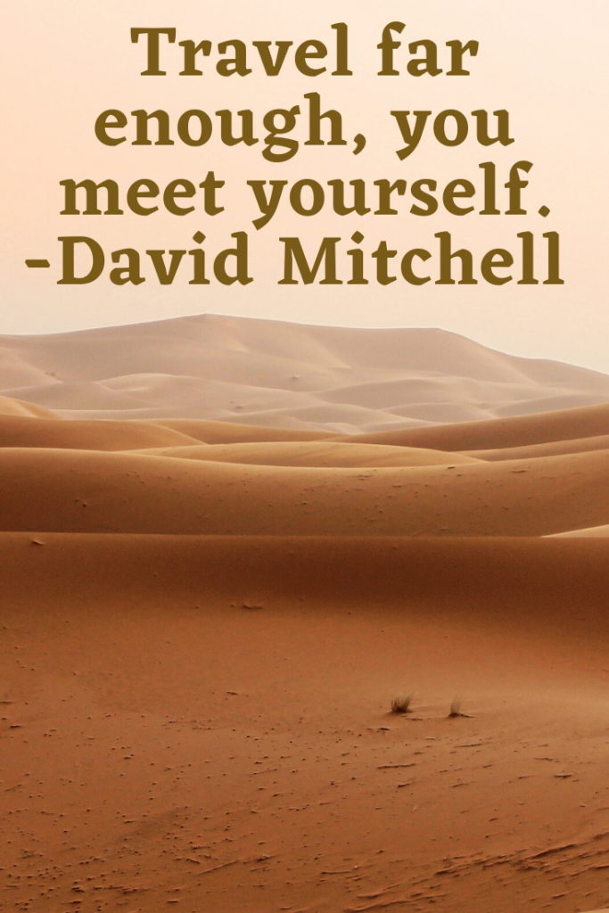 """Travel far enough, you meet yourself.""  David Mitchell"